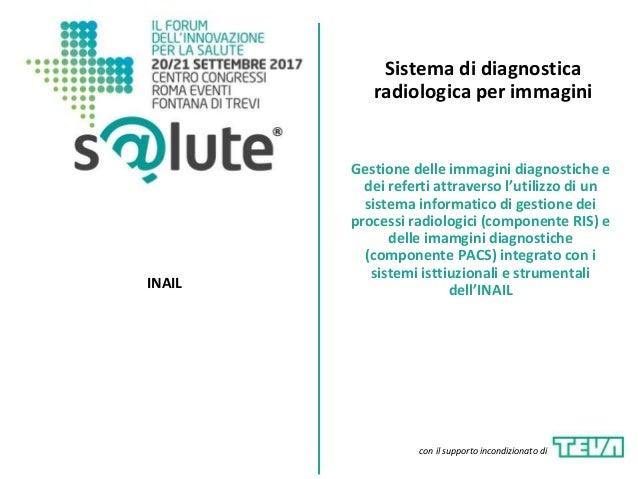 Sistema di diagnostica radiologica per immagini INAIL Gestione delle immagini diagnostiche e dei referti attraverso l'util...