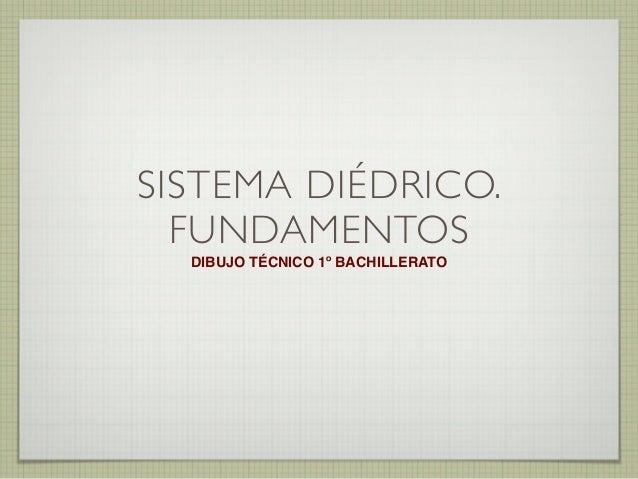 SISTEMA DIÉDRICO. FUNDAMENTOS DIBUJO TÉCNICO 1º BACHILLERATO