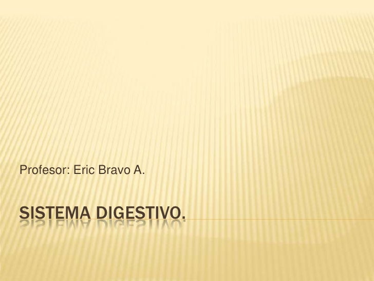 Sistema Digestivo.<br />Profesor: Eric Bravo A.<br />
