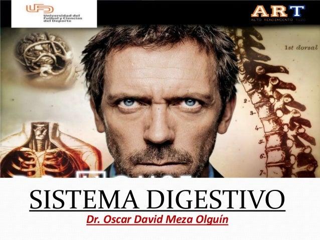 SISTEMA DIGESTIVO Dr. Oscar David Meza Olguín