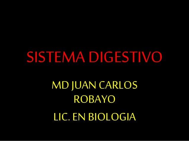 SISTEMA DIGESTIVO MD JUAN CARLOS ROBAYO LIC. EN BIOLOGIA
