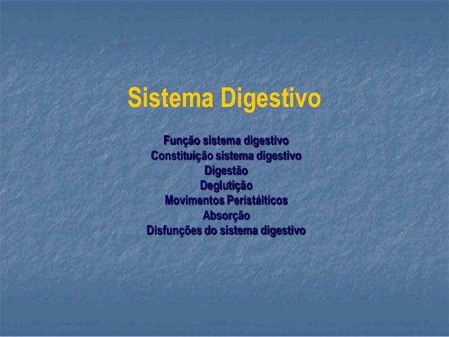 Sistema Digestivo Função sistema digestivo Constituição sistema digestivo Digestão Deglutição Movimentos Peristálticos Abs...