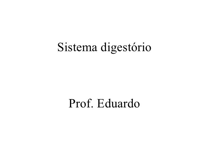Sistema digestório Prof. Eduardo