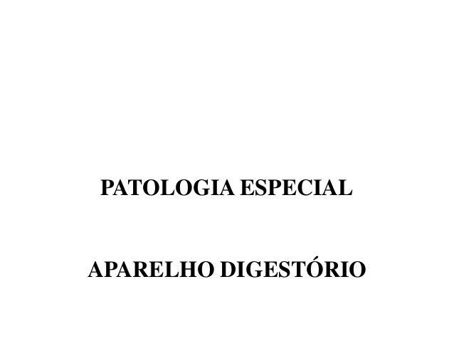 PATOLOGIA ESPECIAL  APARELHO DIGESTÓRIO