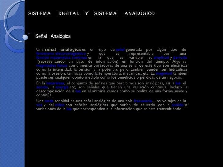 Una señal analógica es un tipo de señal generada por algún tipo de fenómeno electromagnético y que es representable ...