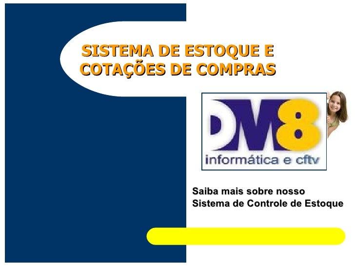 Saiba mais sobre nosso Sistema de Controle de Estoque SISTEMA DE ESTOQUE E COTAÇÕES DE COMPRAS