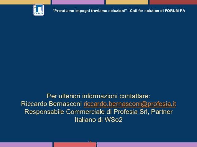 """Profesia Srl """"Prendiamo impegni troviamo soluzioni"""" - Call for solution di FORUM PA Per ulteriori informazioni contattare:..."""