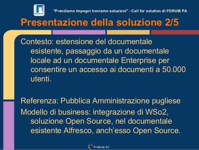 """Profesia Srl """"Prendiamo impegni troviamo soluzioni"""" - Call for solution di FORUM PA Contesto: estensione del documentale e..."""