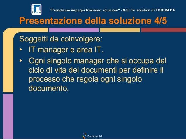 """Profesia Srl """"Prendiamo impegni troviamo soluzioni"""" - Call for solution di FORUM PA Soggetti da coinvolgere: • IT manager..."""
