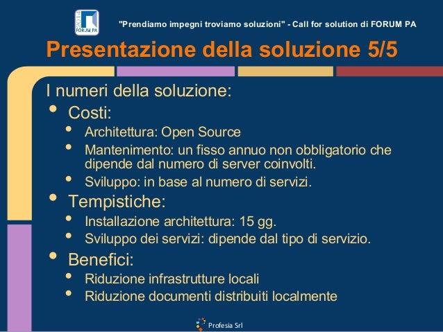"""Profesia Srl """"Prendiamo impegni troviamo soluzioni"""" - Call for solution di FORUM PA I numeri della soluzione: • Costi: •..."""