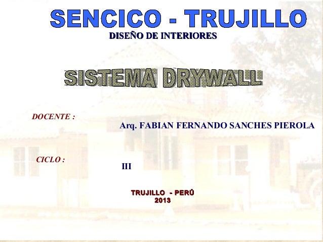 Arq. FABIAN FERNANDO SANCHES PIEROLADOCENTE :CICLO :IIITRUJILLO - PERÚTRUJILLO - PERÚ20132013DISEÑO DE INTERIORESDISEÑO DE...