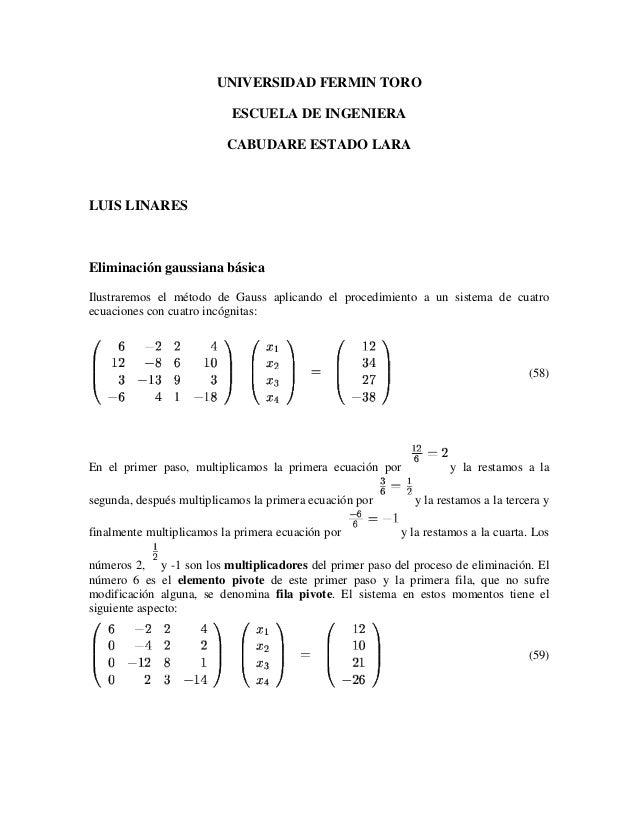 UNIVERSIDAD FERMIN TORO ESCUELA DE INGENIERA CABUDARE ESTADO LARA LUIS LINARES Eliminación gaussiana básica Ilustraremos e...