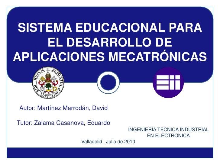 SISTEMA EDUCACIONAL PARA     EL DESARROLLO DEAPLICACIONES MECATRÓNICASAutor: Martínez Marrodán, DavidTutor: Zalama Casanov...