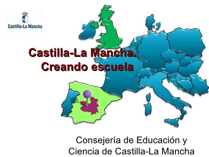 Castilla-La Mancha.  Creando escuela Consejería de Educación y Ciencia de Castilla-La Mancha