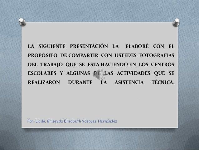 LA SIGUIENTE PRESENTACIÓN LA                       ELABORÉ CON ELPROPÓSITO DE COMPARTIR CON USTEDES FOTOGRAFIASDEL TRABAJO...