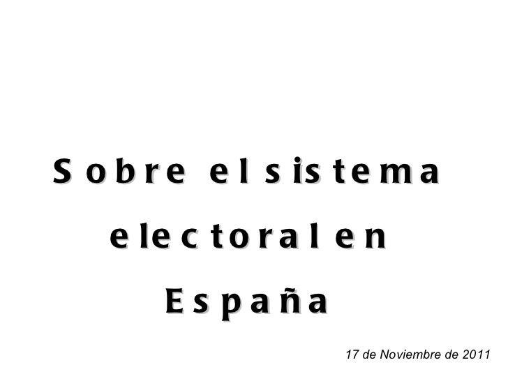 Sobre el sistema electoral en España 17 de Noviembre de 2011