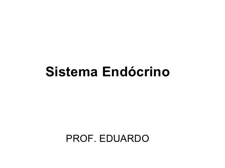 Sistema Endócrino PROF. EDUARDO