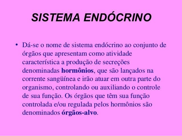 SISTEMA ENDÓCRINO • Dá-se o nome de sistema endócrino ao conjunto de órgãos que apresentam como atividade característica a...