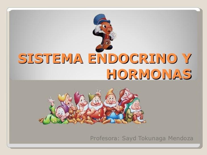 SISTEMA ENDOCRINO Y HORMONAS Profesora: Sayd Tokunaga Mendoza