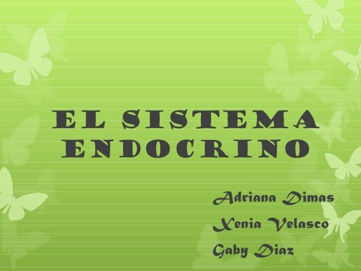 El SistemaEndocrino     Adriana Dimas     Xenia Velasco     Gaby Diaz