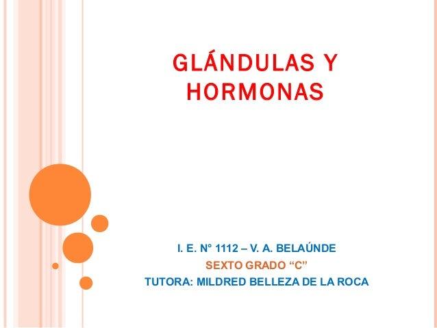 "GLÁNDULAS YHORMONASI. E. N° 1112 – V. A. BELAÚNDESEXTO GRADO ""C""TUTORA: MILDRED BELLEZA DE LA ROCA"