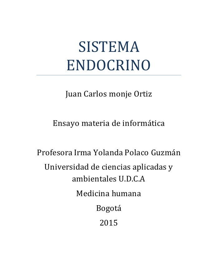 SISTEMA ENDOCRINO Juan Carlos monje Ortiz Ensayo materia de informática Profesora Irma Yolanda Polaco Guzmán Universidad d...
