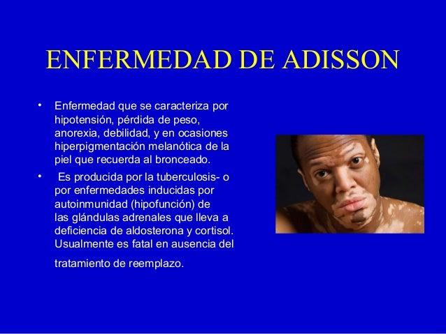 ENFERMEDAD DE ADISSON• Enfermedad que se caracteriza porhipotensión, pérdida de peso,anorexia, debilidad, y en ocasioneshi...