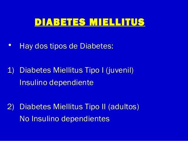 DIABETES MIELLITUS• Hay dos tipos de Diabetes:1) Diabetes Miellitus Tipo I (juvenil)Insulino dependiente2) Diabetes Mielli...