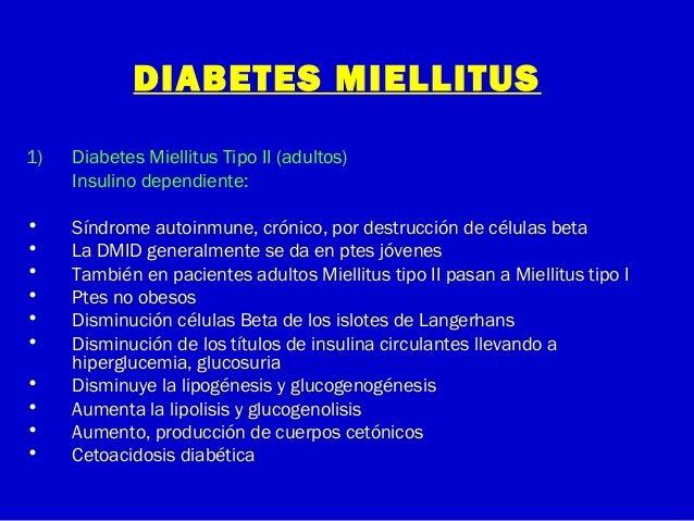DIABETES MIELLITUS1) Diabetes Miellitus Tipo II (adultos)Insulino dependiente:• Síndrome autoinmune, crónico, por destrucc...