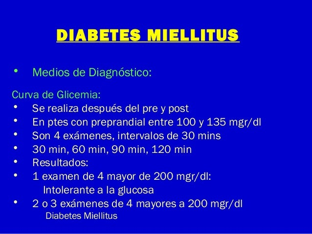DIABETES MIELLITUS• Medios de Diagnóstico:Curva de Glicemia:• Se realiza después del pre y post• En ptes con preprandial e...