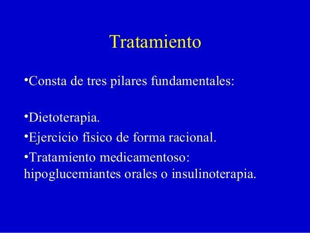 Tratamiento•Consta de tres pilares fundamentales:•Dietoterapia.•Ejercicio físico de forma racional.•Tratamiento medicament...