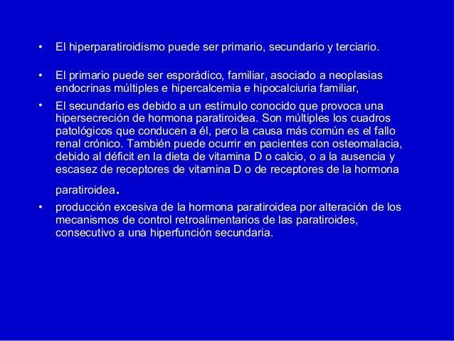 • El hiperparatiroidismo puede ser primario, secundario y terciario.• El primario puede ser esporádico, familiar, asociado...