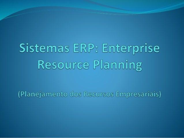 Sistemas ERP  Sistema Integrados de Gestão Empresarial (ERP), é um conjunto de sistemas de informações que integram os da...