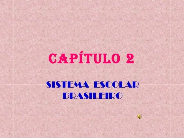 CAPÍTULO 2SISTEMA ESCOLAR   BRASILEIRO