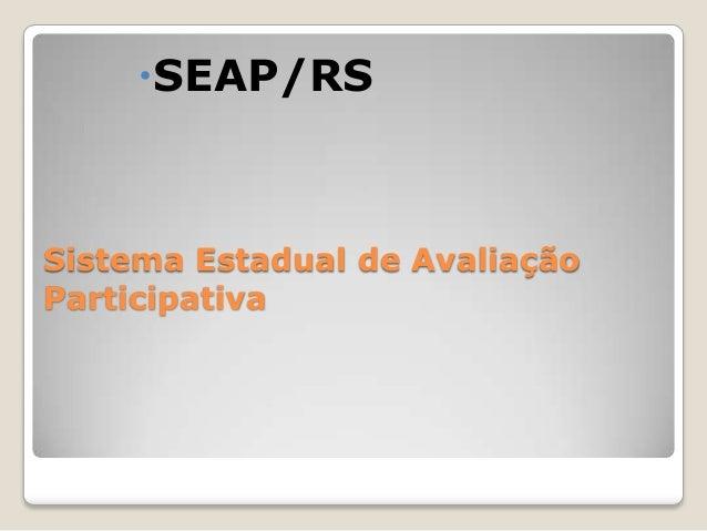 Sistema Estadual de Avaliação Participativa SEAP/RS