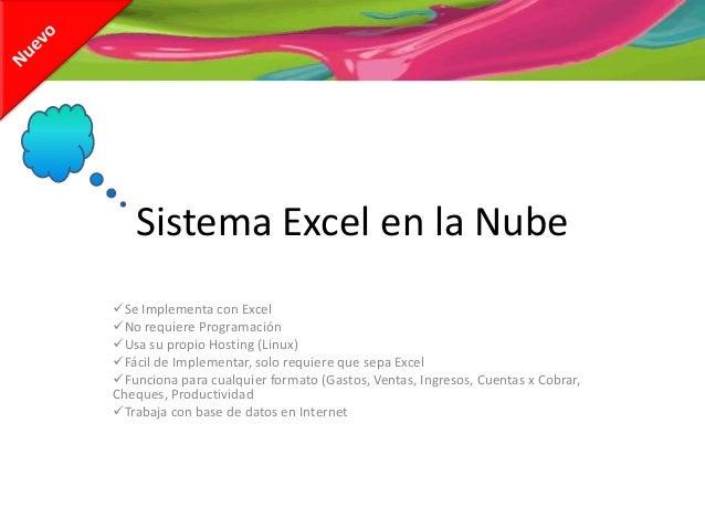 Sistema Excel en la NubeSe Implementa con ExcelNo requiere ProgramaciónUsa su propio Hosting (Linux)Fácil de Implement...