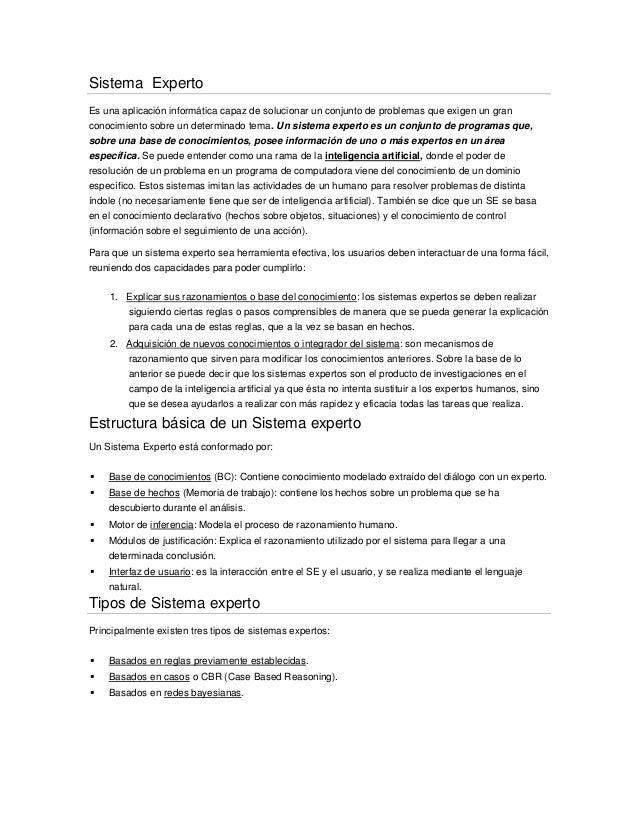 Sistema ExpertoEs una aplicación informática capaz de solucionar un conjunto de problemas que exigen un granconocimiento s...