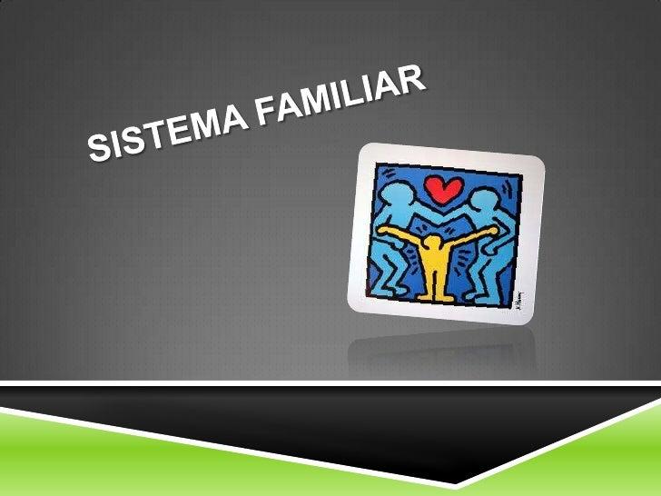 ¿QUE ES UN SISTEMA FAMILIAR ? a.   Todo sistema familiar es  una unidad con unas reglas  propias, donde sus integrantes  ...