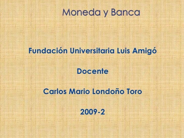 <ul><li>Fundación Universitaria Luis Amigó </li></ul><ul><li>Docente </li></ul><ul><li>Carlos Mario Londoño Toro </li></ul...