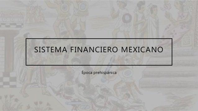 SISTEMA FINANCIERO MEXICANO Época prehispánica