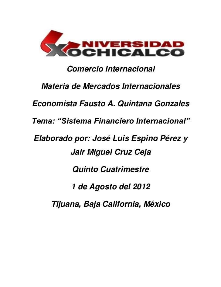 """Comercio Internacional  Materia de Mercados InternacionalesEconomista Fausto A. Quintana GonzalesTema: """"Sistema Financiero..."""