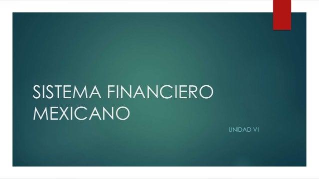SISTEMA FINANCIERO MEXICANO UNIDAD VI