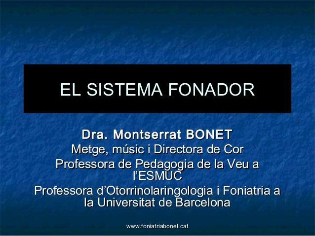 EL SISTEMA FONADOR         Dra. Montserrat BONET       Metge, músic i Directora de Cor    Professora de Pedagogia de la Ve...