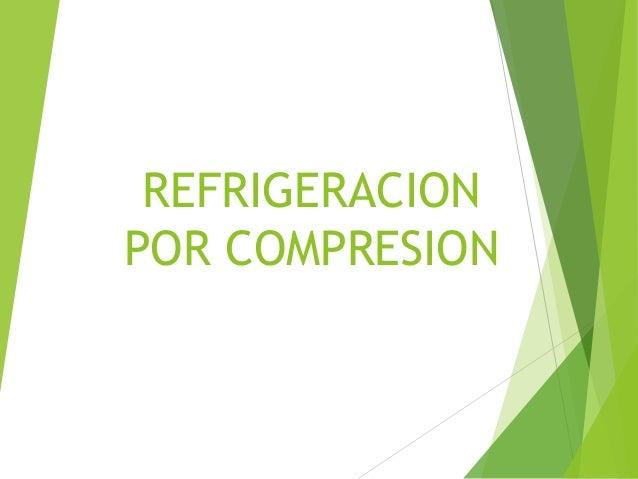 REFRIGERACION  POR COMPRESION