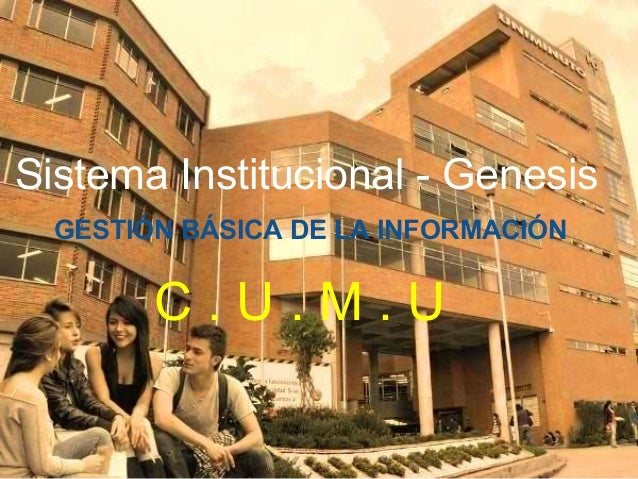 Sistema Institucional - Genesis  GESTIÓN BÁSICA DE LA INFORMACIÓN        C.U.M.U
