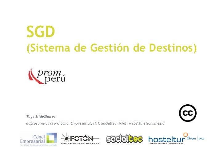 SGD (Sistema de Gestión de Destinos)     Tags SlideShare: adprosumer, Foton, Canal Empresarial, ITH, Socialtec, MMS, web2....