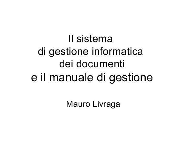 Il sistemadi gestione informaticadei documentie il manuale di gestioneMauro Livraga