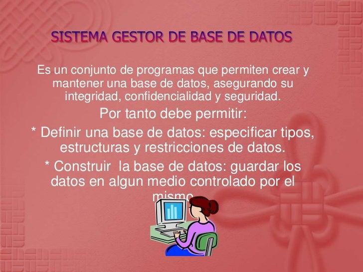 SISTEMA GESTOR DE BASE DE DATOS <br />Es un conjunto de programas que permiten crear y mantener una base de datos, asegura...