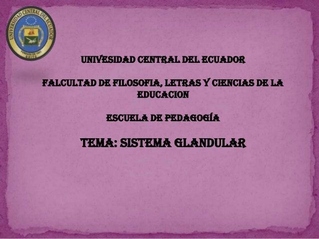 UNIVESIDAD CENTRAL DEL ECUADOR FALCULTAD DE FILOSOFIA, LETRAS Y CIENCIAS DE LA EDUCACION  ESCUELA DE PEDAGOGÍA  TEMA: SIST...