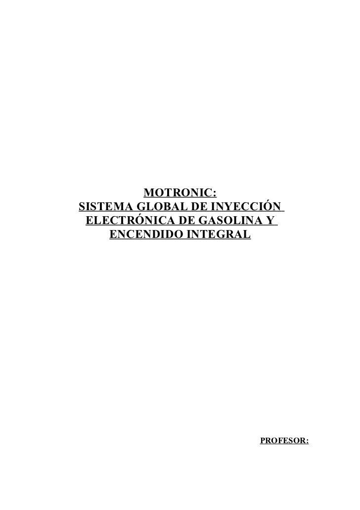 MOTRONIC:SISTEMA GLOBAL DE INYECCIÓN ELECTRÓNICA DE GASOLINA Y     ENCENDIDO INTEGRAL                        PROFESOR: